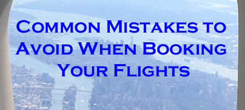 Don't Make These Common Mistakes When Booking Your Flights